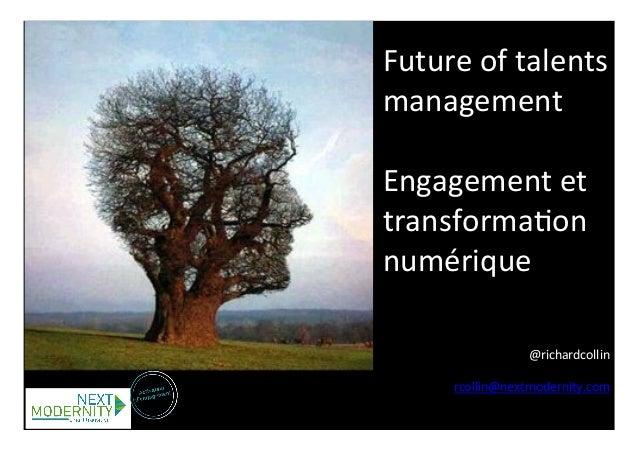 Future  of  talents  management  Engagement  et  transforma0on  numérique  @richardcollin  rcollin@nextmodernity.com