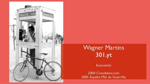 Wagner Martins  301.yt ! Economist  ! 2000: Cocadaboa.com  2005: Espalhe Mkt de Guerrilha