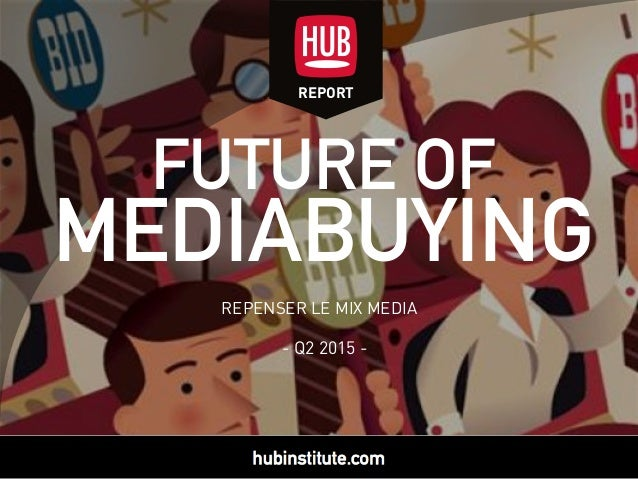 - Q2 2015 - REPORT FUTURE OF MEDIABUYING REPENSER LE MIX MEDIA