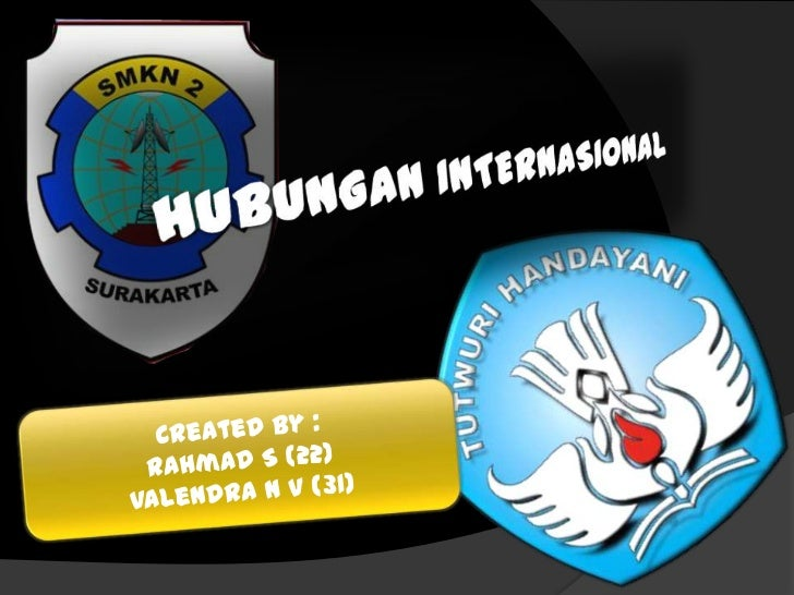 HUBUNGAN INTERNASIONAL<br />Created By :<br />Rahmad S (22)<br />Valendra N V (31)<br />