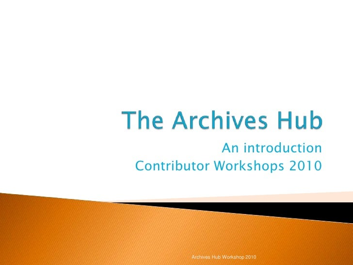 Contributors' Workshop: Introduction to the Archives Hub 2010