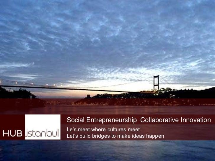 """Social Entrepreneurship Collaborative InnovationLe""""s meet where cultures meetLet""""s build bridges to make ideas happen"""