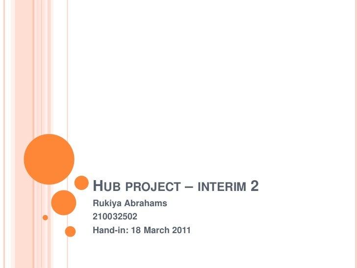 Hub project – interim 2<br />Rukiya Abrahams<br />210032502<br />Hand-in: 18 March 2011<br />