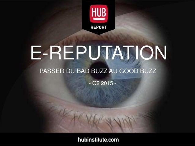 E-REPUTATION PASSER DU BAD BUZZ AU GOOD BUZZ - Q2 2015 -