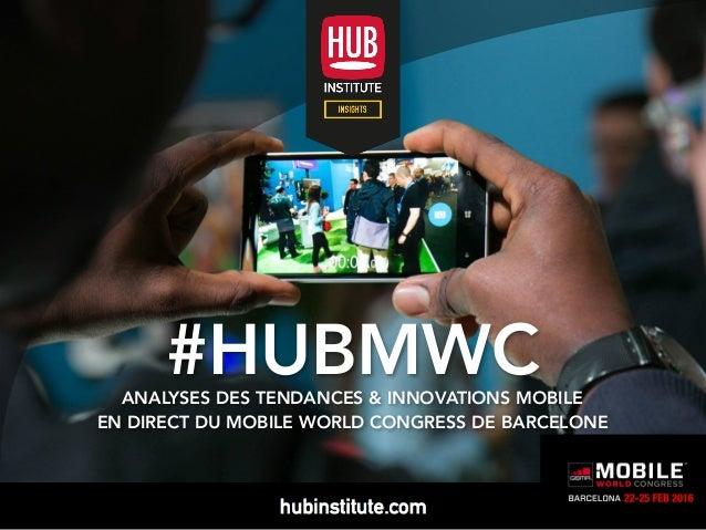 #HUBMWCANALYSES DES TENDANCES & INNOVATIONS MOBILE EN DIRECT DU MOBILE WORLD CONGRESS DE BARCELONE