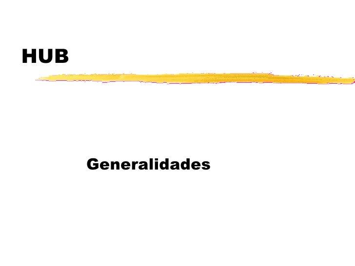 HUB Generalidades