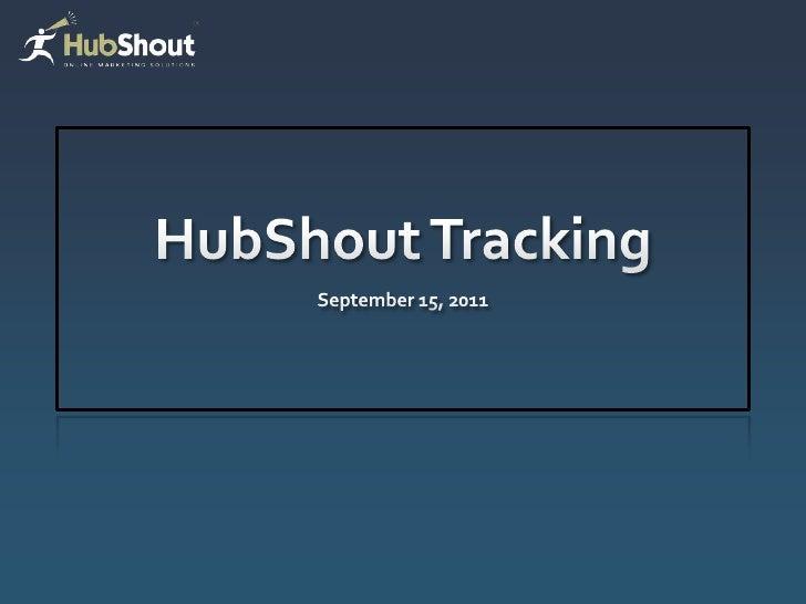 HubShout Tracking<br />September 15, 2011<br />
