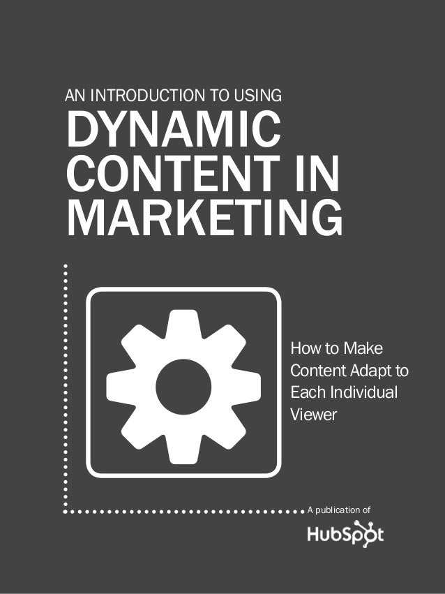 an Introduction to Dynamic Content1 www.Hubspot.com Share This Ebook! DYNAMIC CONTENT in marketing an INTRODUCTION TO usin...