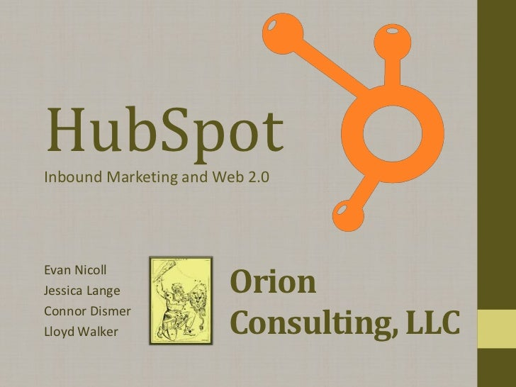 HubSpotInbound Marketing and Web 2.0                       OrionEvan NicollJessica Lange                       Consulting,...