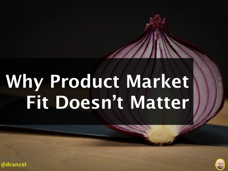 Why Product Market  Fit Doesn't Matter@dcancel