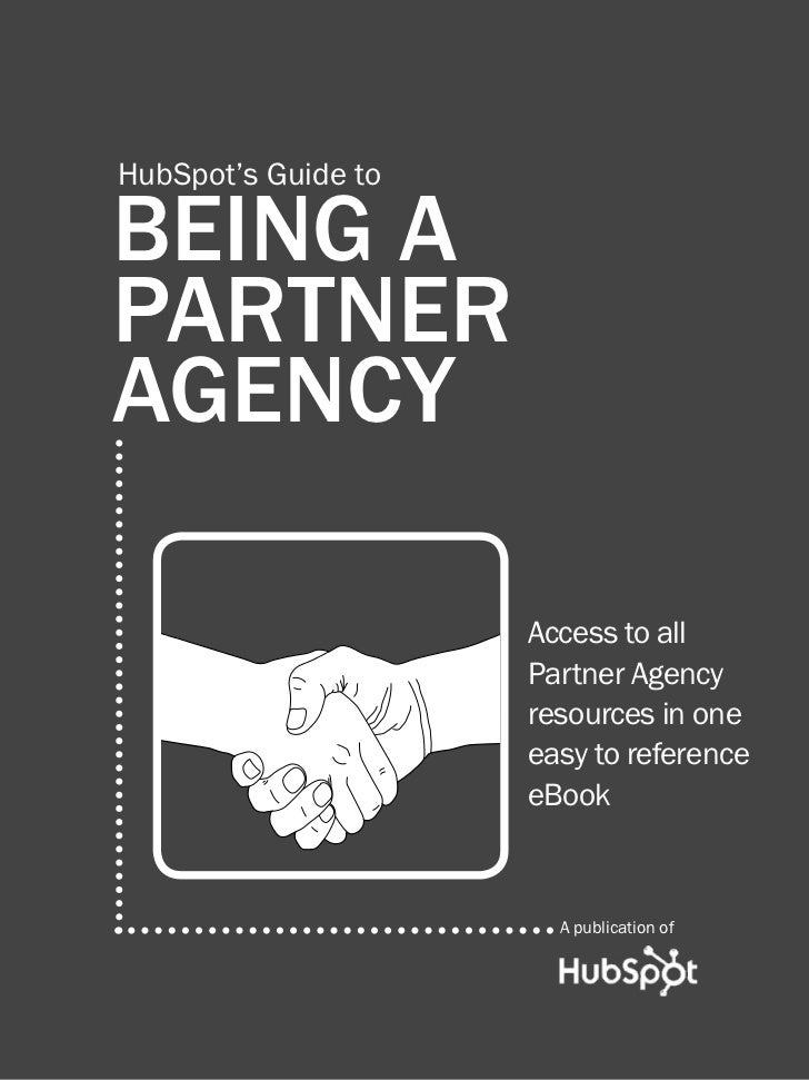 1                HUBSPOT'S PARTNER AGENCY GUIDE          HubSpot's Guide to          BEING A          PARTNER          AGE...