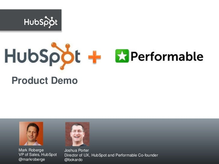 Product Demo   June 30, 2011 Mark Roberge           Joshua Porter VP of Sales, HubSpot   Director of UX, HubSpot and Perfo...