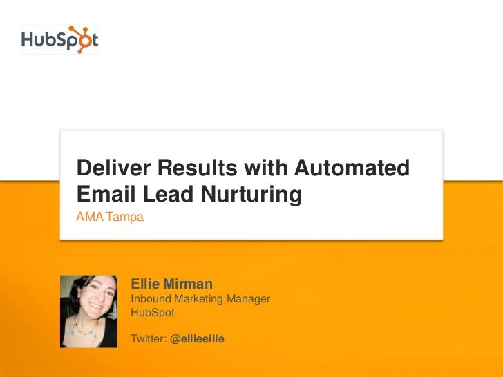Deliver Results with Automated Email Lead Nurturing<br />AMA Tampa<br />Ellie Mirman<br />Inbound Marketing Manager<br />H...