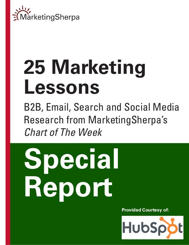 25 MarketingLessonsB2B, Email, Search and Social MediaResearch from MarketingSherpa'sChart of The WeekSpecialReport       ...