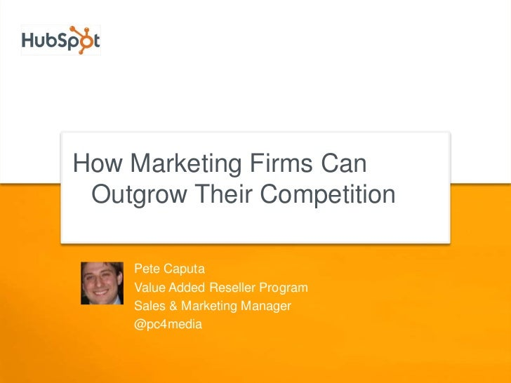 How Marketing Firms Can Outgrow Their Competition<br />Pete Caputa<br />Value Added Reseller Program<br />Sales & Marketin...