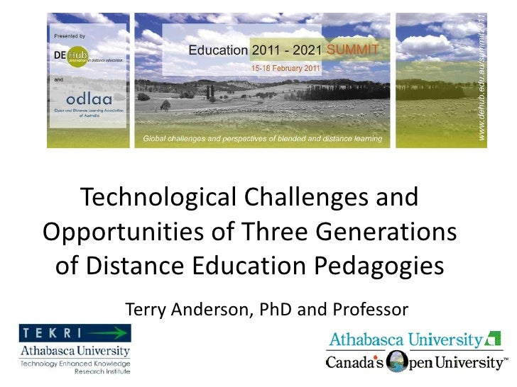 Technological Challenges andOpportunities of Three Generations of Distance Education Pedagogies      Terry Anderson, PhD a...