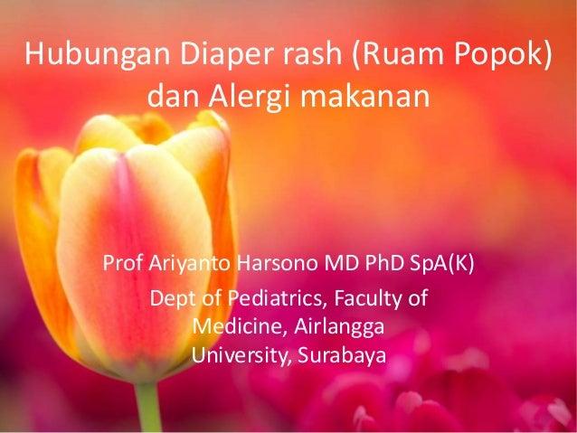 Hubungan Diaper rash (Ruam Popok) dan Alergi makanan  Prof Ariyanto Harsono MD PhD SpA(K) Dept of Pediatrics, Faculty of M...
