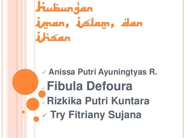 HUBUNGANIMAN, ISLAM, DANIHSAN Anissa Putri Ayuningtyas R. Fibula Defoura Rizkika Putri Kuntara Try Fitriany Sujana