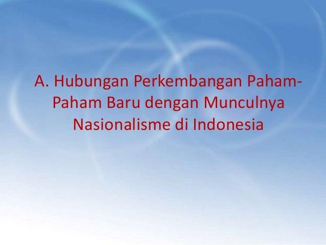 A. Hubungan Perkembangan Paham-   Paham Baru dengan Munculnya     Nasionalisme di Indonesia