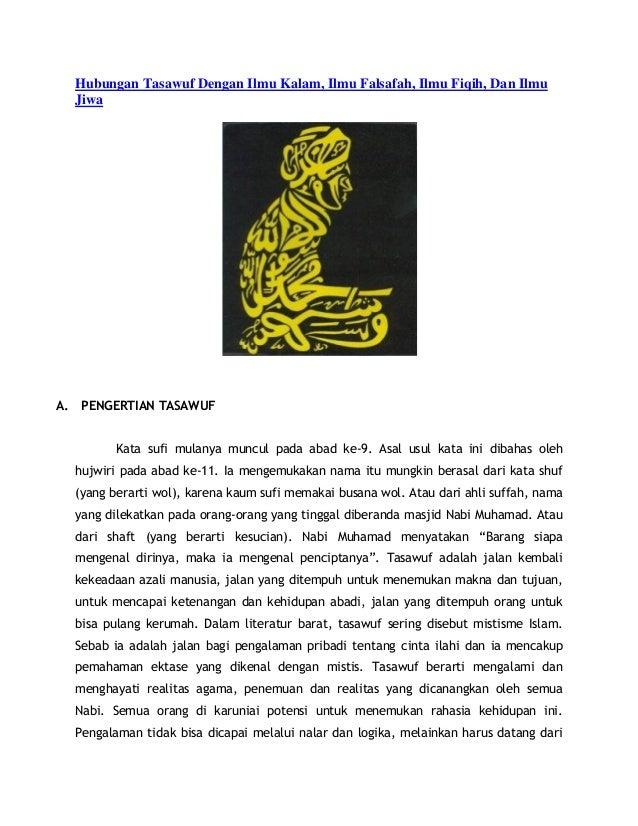 Hubungan Tasawuf Dengan Ilmu Kalam, Ilmu Falsafah, Ilmu Fiqih, Dan Ilmu  JiwaA. PENGERTIAN TASAWUF         Kata sufi mulan...