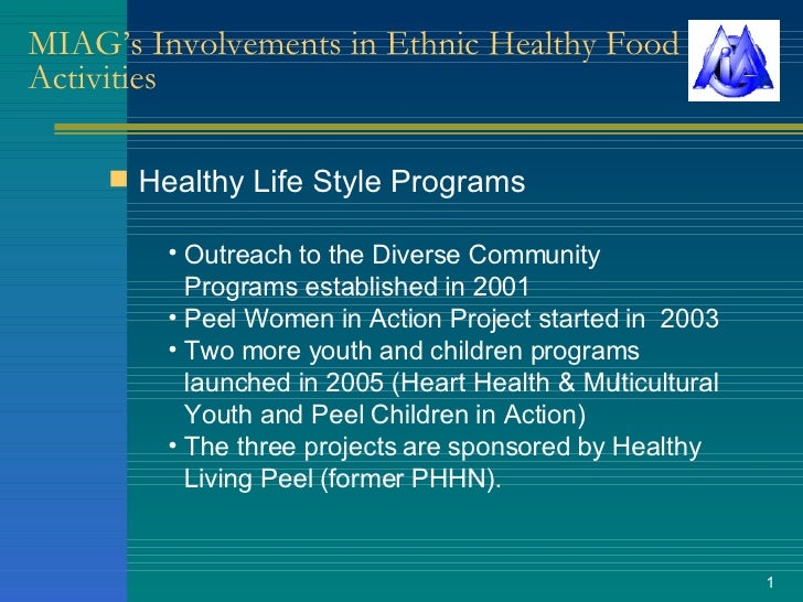 MIAG's Involvements in Ethnic Healthy Food Activities <ul><li>Healthy Life Style Programs </li></ul><ul><li>Outreach to th...