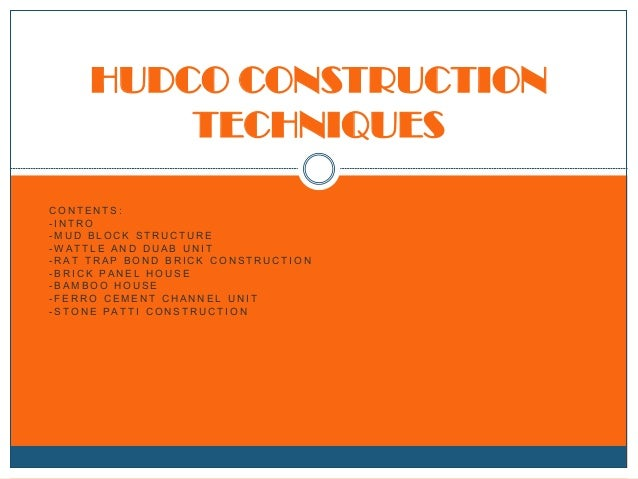 HUDCO CONSTRUCTION TECHNIQUES CONTENTS: -INTRO -MUD BLOCK STRUCTURE -WATTLE AND DUAB UNIT -RAT TRAP BOND BRICK CONSTRUCTIO...