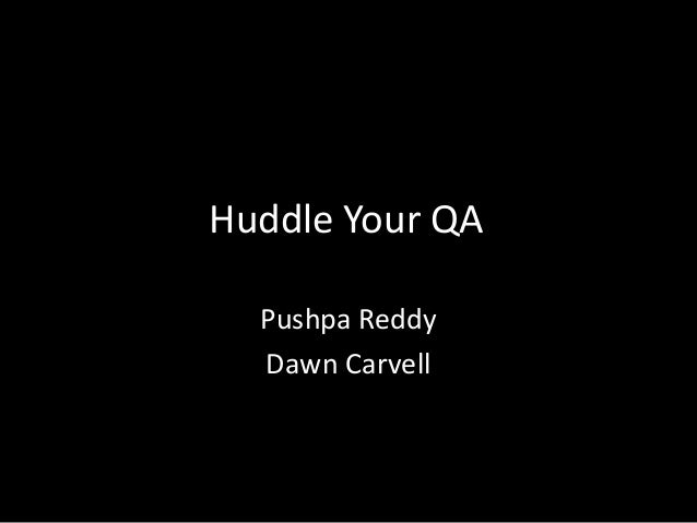 Huddle Your QA Pushpa Reddy Dawn Carvell
