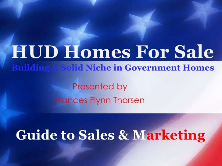 HUD Homes For SaleBuilding A Solid Niche in Government Homes<br />Presented by<br />Frances Flynn Thorsen<br />Guide to Sa...
