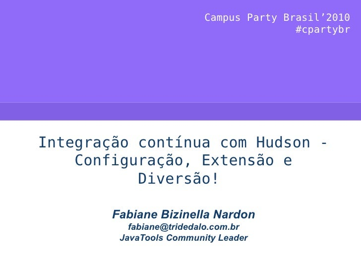 Campus Party Brasil'2010                                          #cpartybr     Integração contínua com Hudson -     Confi...