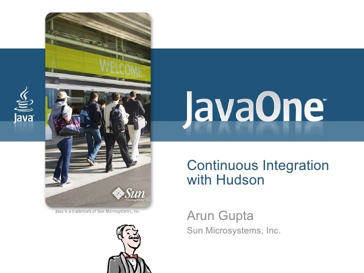 Continuous Integration with Hudson  Arun Gupta Sun Microsystems, Inc.