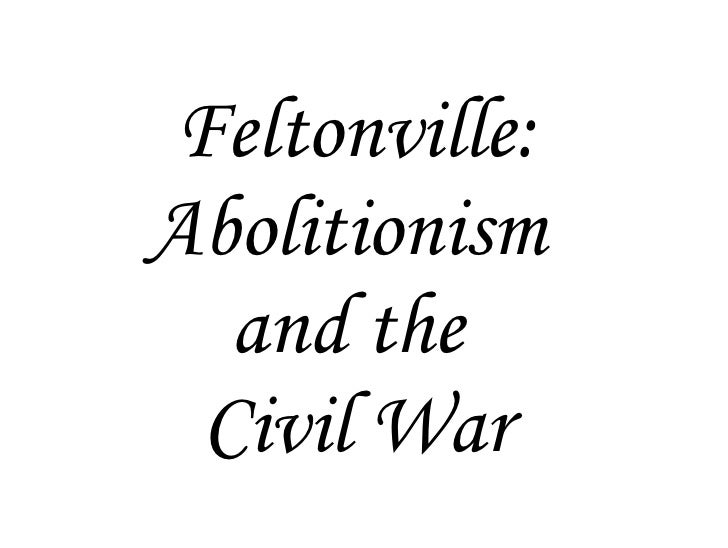 Feltonville: Abolitionism  and the  Civil War