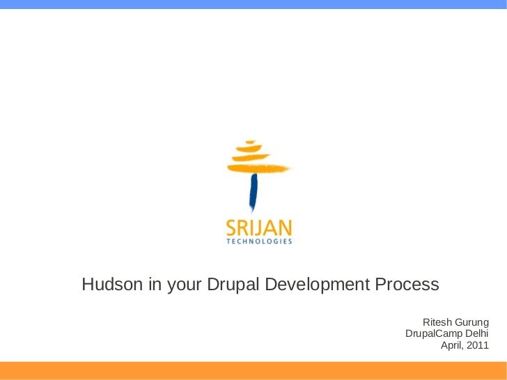 Hudson in your Drupal Development Process                                        Ritesh Gurung                            ...