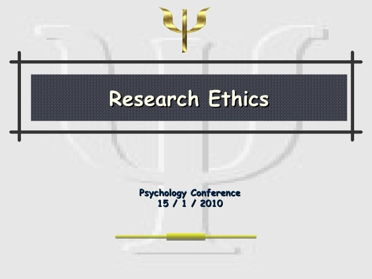 Research Ethics Psychology Conference 15 / 1 / 2010