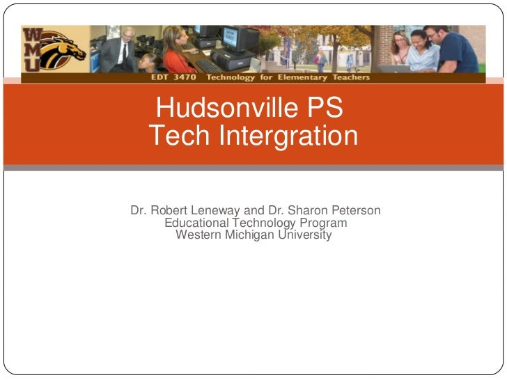 Hudsonville PS   Tech IntergrationDr. Robert Leneway and Dr. Sharon Peterson      Educational Technology Program       Wes...
