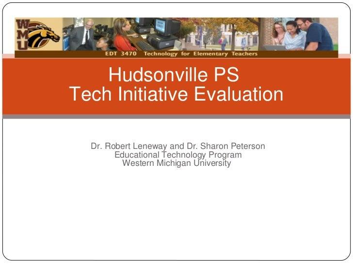 Dr. Robert Leneway and Dr. Sharon Peterson Educational Technology Program Western Michigan University Hudsonville PS Tech ...