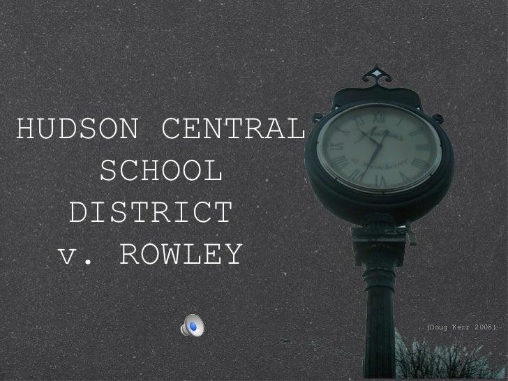 HUDSON CENTRAL     SCHOOL   DISTRICT  v. ROWLEY                 (Doug Kerr 2008)