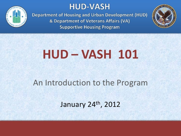 HUD – VASH 101An Introduction to the Program       January 24th, 2012