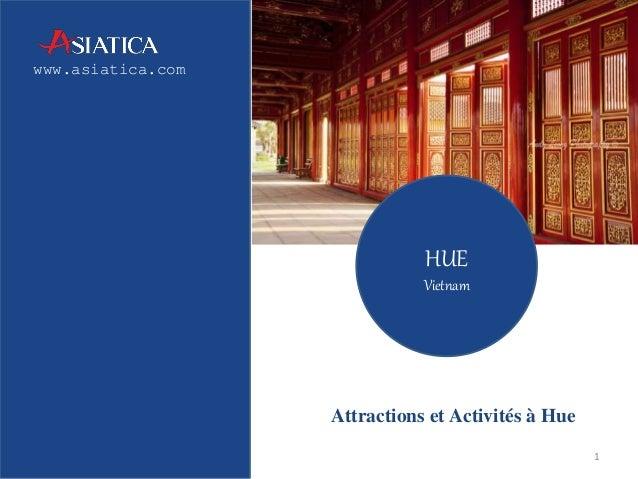 www.asiatica.com  Attractions et Activités à Hue  1  HUE  Vietnam