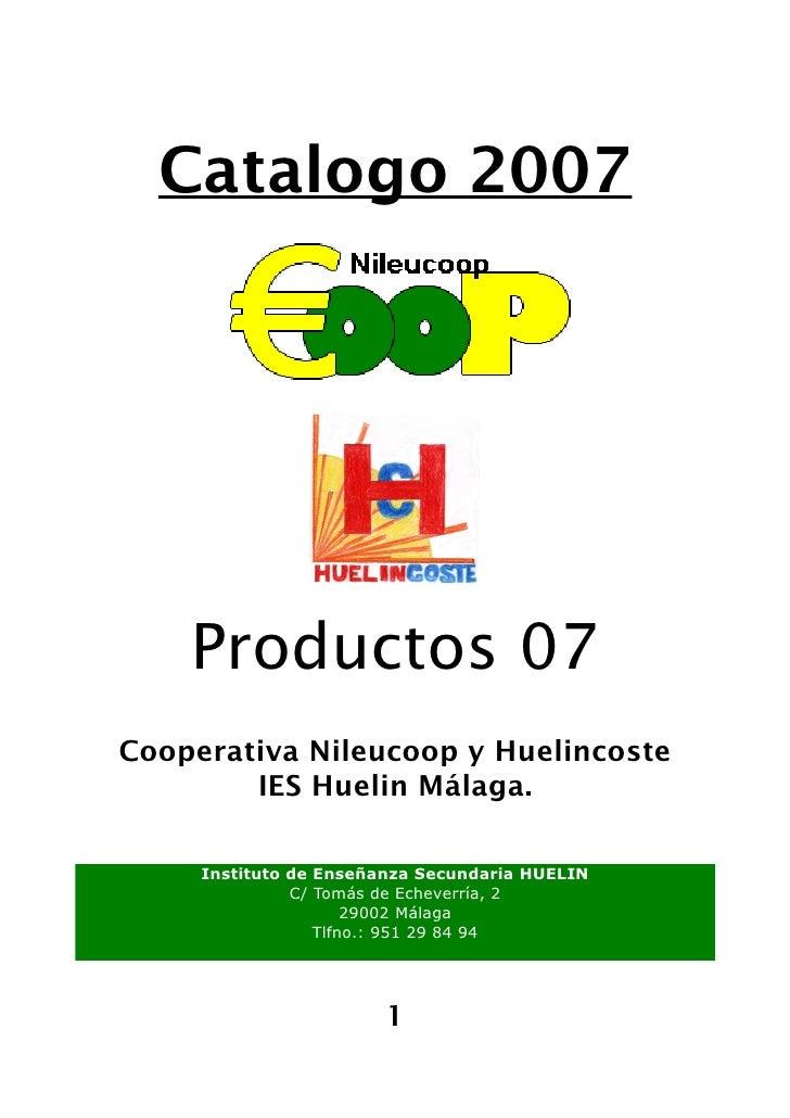 Catalogo 2007         Productos 07 Cooperativa Nileucoop y Huelincoste         IES Huelin Málaga.       Instituto de Enseñ...