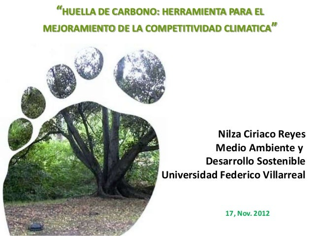 """Nilza Ciriaco ReyesMedio Ambiente yDesarrollo SostenibleUniversidad Federico Villarreal""""HUELLA DE CARBONO: HERRAMIENTA PAR..."""