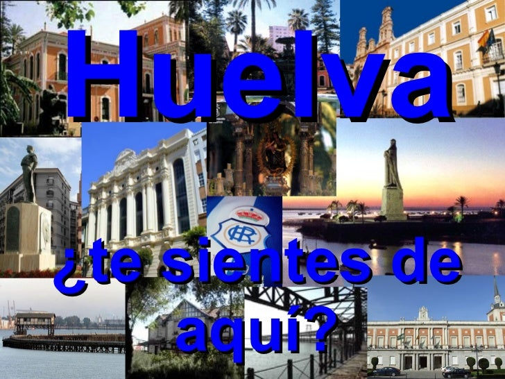 Huelva ¿te sientes de aquí?