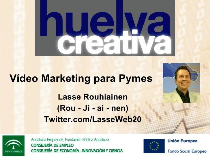 V ídeo Marketing para Pymes Lasse Rouhiainen (Rou - Ji - ai - nen) Twitter.com/LasseWeb20