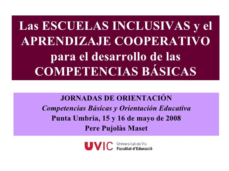 Las ESCUELAS INCLUSIVAS y el APRENDIZAJE COOPERATIVO para el desarrollo de las COMPETENCIAS BÁSICAS JORNADAS DE ORIENTACIÓ...