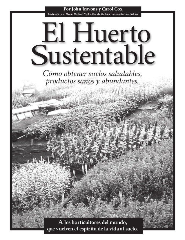 Cómo obtener suelos saludables,productos sanos y abundantes.El HuertoSustentableA los horticultores del mundo,que vuelven ...