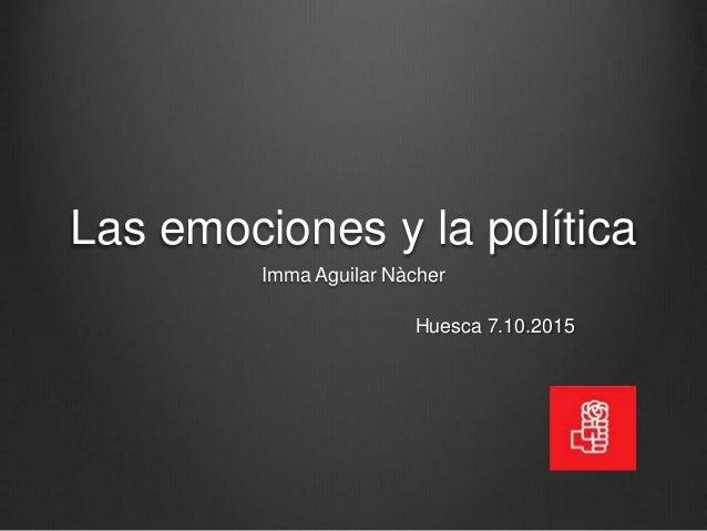 Las emociones y la política Imma Aguilar Nàcher Huesca 7.10.2015