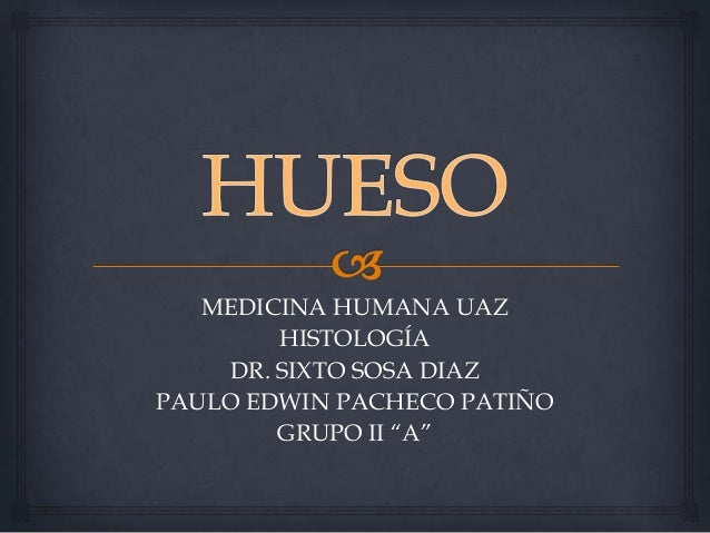 "MEDICINA HUMANA UAZ        HISTOLOGÍA    DR. SIXTO SOSA DIAZPAULO EDWIN PACHECO PATIÑO        GRUPO II ""A"""