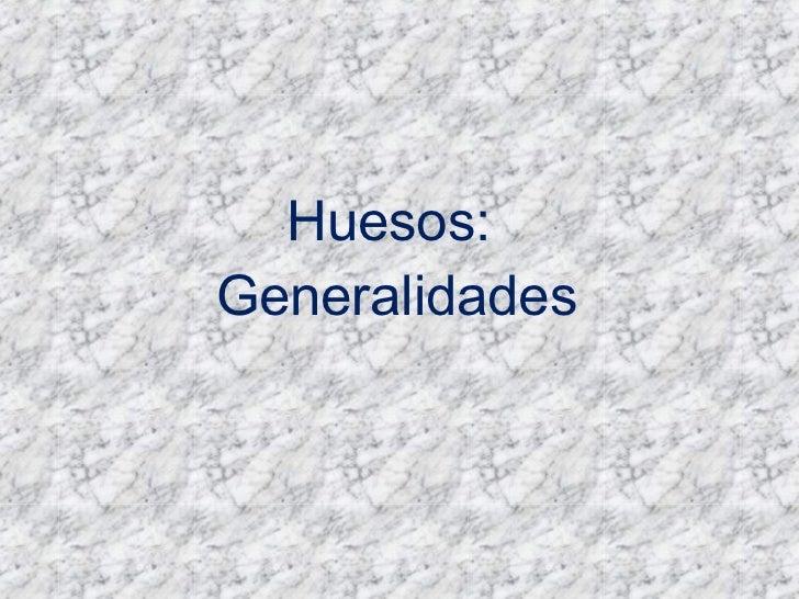 Huesos: Generalidades