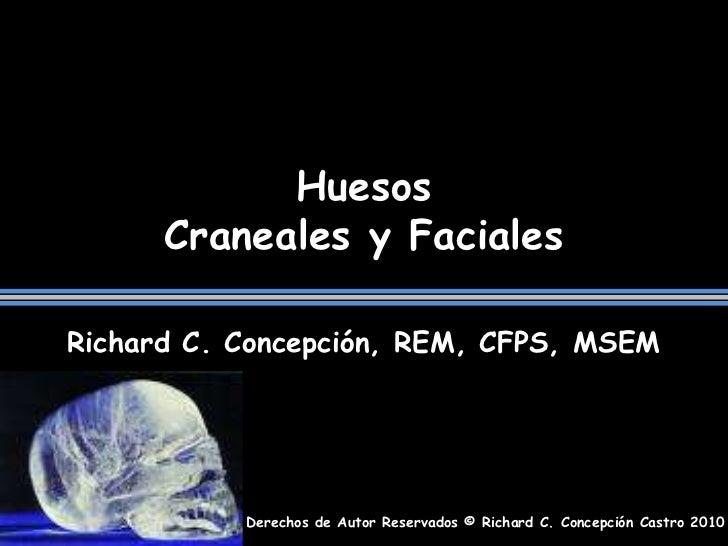 HuesosCraneales y Faciales<br />Richard C. Concepción, REM, CFPS, MSEM<br />