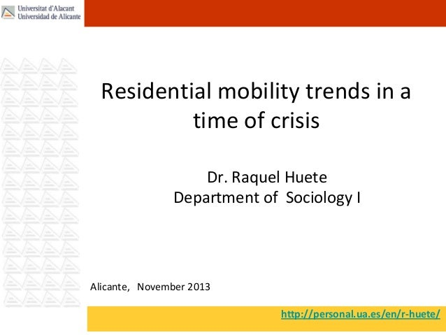 Residential mobility trends in a time of crisis Dr. Raquel Huete Department of Sociology I  Alicante, November 2013 http:/...