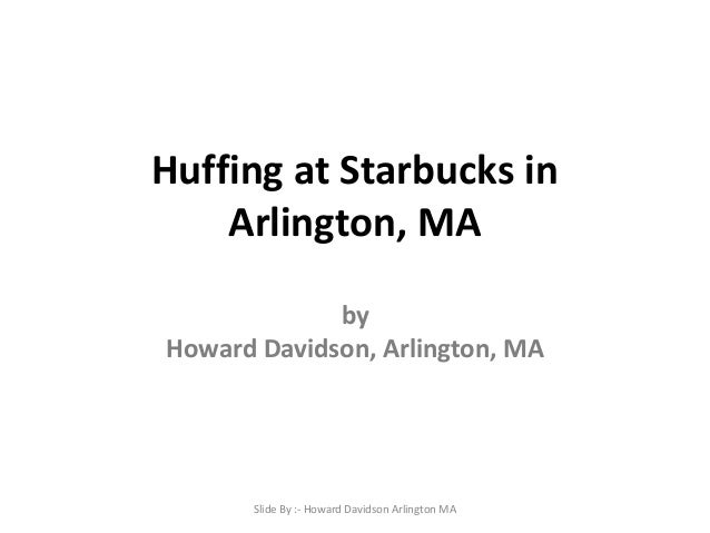 Huffing at Starbucks in Arlington, MA by Howard Davidson, Arlington, MA  Slide By :- Howard Davidson Arlington MA